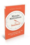 Minute Motivators for Teachers: Quick Inspiration for the Time of Your Life - Stan Toler