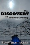 The Discovery of Socket Greeny - Tony Bertauski