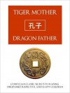 TIGER MOTHER, DRAGON FATHER Confucian Classic Secrets for Raising Disciplined, Respectful and Happy Children - Confucius, C.M. Hong, Tiger Mother Dragon Father Press