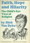 Faith, Hope and Hilarity: The Child's Eye View of Religion - Dick Van Dyke