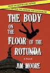 The Body on the Floor of the Rotunda - Jim Moore