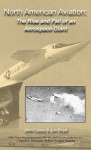 North American Aviation: The Rise and Fall of an Aerospace Giant - John Casey, Jon Boyd