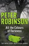 All the Colours of Darkness (Inspector Banks Mystery) - Peter Robinson
