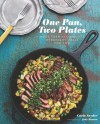 One Pan, Two Plates: More Than 70 Complete Weeknight Meals for Two - Carla Snyder