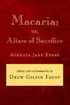 Macaria; or, Altars of Sacrifice - Augusta Jane Evans, Drew Gilpin Faust