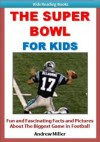 Sports for Kids: The Super Bowl for Kids - Fun Facts and Action-Packed Photos of the Biggest Game in Football (Kids Reading Books) - Andrew Miller, Sports Books for Boys Intitute