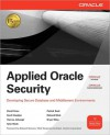 Applied Oracle Security Applied Oracle Security: Developing Secure Database and Middleware Environments: Devedeveloping Secure Database and Middleware - David Knox, Scott Gaetjen, Hamza Jahangir, Tyler Muth, Patrick Sack, Richard Wark, Bryan Wise