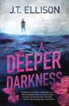 A Deeper Darkness - J.T. Ellison