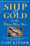 Ship of Gold in the Deep Blue Sea: The History & Discovery of the World's Richest Shipwreck - Gary Kinder