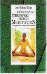 Gesund Durch Meditationdas Große Buch Der Selbstheilung - Jon Kabat-Zinn, Marion B. Kroh