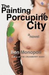 The Painting of Porcupine City: A Novel - Ben Monopoli