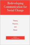 Redeveloping Communication for Social Change: Theory, Practice, and Power: Theory, Practice, and Power - Rowman & Littlefield - Karin Wilkins