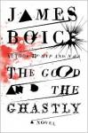 The Good and the Ghastly: A Novel - James Boice