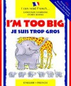 I'm Too Big / Je Suis Trop Gros (I Can Read French) - Lone Morton