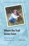 Where the Trail Grows Faint: A Year in the Life of a Therapy Dog Team - Lynne Hugo