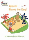 Apricot Saves the Day Splatter and Friends - Melissa Perry Moraja