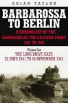 Barbarossa to Berlin Volume One: The Long Drive East: 22 June 1941 to November 1942 - Brian Taylor