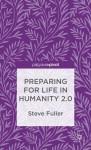 Preparing for Life in Humanity 2.0 - Steve Fuller