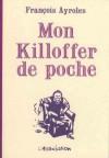 Mon Killoffer de poche - François Ayroles