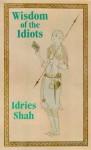 Wisdom of the Idiots - Idries Shah