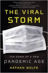 The Viral Storm: The Dawn of a New Pandemic Age - Nathan Wolfe