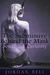 Bondage & Curiosity (The Submissive Behind the Mask, #1) - Jordan Bell