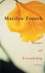 In the Name of Friendship - Marilyn French