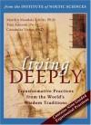 Living Deeply: Transformative Practices from the World's Wisdom Traditions - Tina Amorok, Marilyn Schlitz, Cassandra Vieten