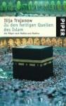 Zu den heiligen Quellen des Islam: Als Pilger Nach Mekka Und Medina - Ilija Trojanow