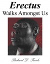 Erectus Walks Amongst Us - Richard D. Fuerle, Fuerle