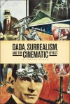 Dada, Surrealism, and the Cinematic Effect - R. Bruce Elder