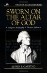 Sworn on the Altar of God: A Religious Biography of Thomas Jefferson - Edwin S. Gaustad