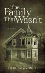 The Family That Wasn't:A Novel - Gene Twaronite