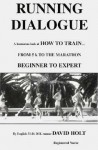 Running Dialogue: How to Train...from 5K to the Marathon Beginner to Expert - David Holt
