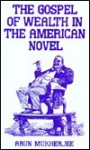 The Gospel of Wealth in the American Novel - Arun Mukherjee