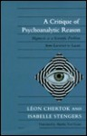 A Critique of Psychoanalytic Reason: Hypnosis as a Scientific Problem from Lavoisier to Lacan - Léon Chertok, Isabelle Stengers, Leon Chertok