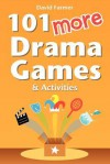 101 More Drama Games and Activities - David Farmer