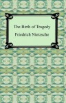 The Birth of Tragedy - Friedrich Nietzsche, Wm. A. Haussmann