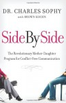 Side by Side: The Revolutionary Mother-Daughter Program for Conflict-Free Communication - Charles Sophy, Brown Kogen