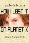 How I Lost it on Planet X - Gabbo De La Parra