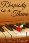 Rhapsody on a Theme - Matthew J. Metzger