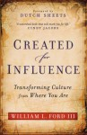 Created for Influence: Transforming Culture from Where You Are - William L Ford, Dutch Sheets