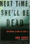 Next Time, She'll Be Dead: Battering and How to Stop It - Ann Jones