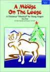 """A Moose on the Loose: A Christmas """"Moosical"""" for Young Singers (2-Part Student Edition), 5 Books - Mary Donnelly, George L.O. Strid"""