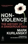 Nonviolence: 25 Lessons from the History of a Dangerous Idea (Chronicles) - Mark Kurlansky