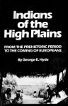 Indians of the High Plains: From the Prehistoric Period to the Coming of Europeans - George E. Hyde