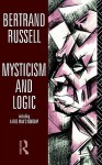 Mysticism and Logic Including a Free Man's Worship - Bertrand Russell