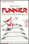 How to Be Funnier: Happier, Healthier & More Successful Too! - Peter Schneider