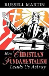 How Christian Fundamentalism Leads Us Astray - Russell Martin