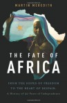 The Fate of Africa: From the Hopes of Freedom to the Heart of Despair - Martin Meredith
